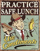 Use Condiments Practice Safe Lunch!