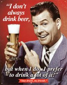 I Don't Always Drink Beer Stay Drunk, My Friends