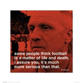 Football is a Matter of Life and Death Bill Shankly Quote